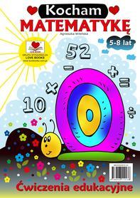 Kocham matematykę. Ćwiczenia edukacyjna 5-8 lat