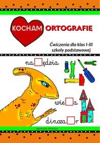 Kocham ortografię. Ćwiczenia dla klas 1-3 szkoły podstawowej